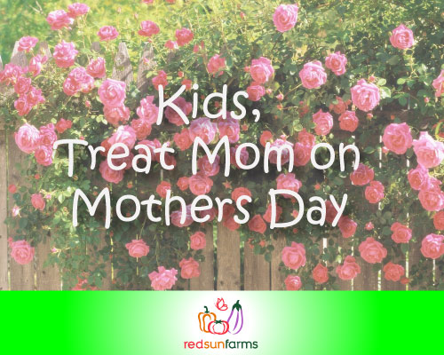 Kids, Treat Mom on Mother's Day